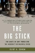 Big Stick The Limits of Soft Power & the Necessity of Military Force