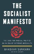 Socialist Manifesto The Case for Radical Politics in an Era of Extreme Inequality
