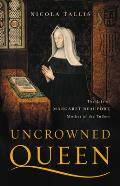 Uncrowned Queen The Life of Margaret Beaufort Mother of the Tudors
