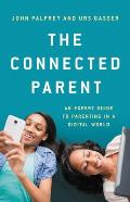 Connected Parent An Expert Guide to Parenting in a Digital World