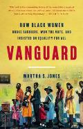 Vanguard How Black Women Broke Barriers Won the Vote & Insisted on Equality for All