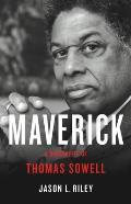 Maverick A Biography of Thomas Sowell