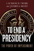 To End a Presidency The Power of Impeachment