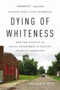 Dying of Whiteness How the Politics of Racial Resentment Is Killing Americas Heartland