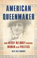 American Queenmaker How Missy Meloney Brought Women Into Politics