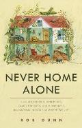 Never Home Alone From Microbes to Millipedes Camel Crickets & Honeybees the Natural History of Where We Live
