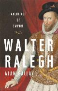 Walter Raleigh Architect of Empire