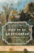 How to Be an Epicurean The Ancient Art of Living Well