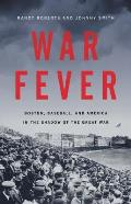 War Fever Boston Baseball & America in the Shadow of the Great War