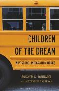 Children of the Dream Why School Integration Works