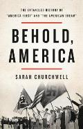 Behold America The Entangled History of America First & the American Dream