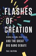 Flashes of Creation George Gamow Fred Hoyle & the Great Big Bang Debate