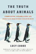 Truth About Animals: Stoned Sloths, Lovelorn Hippos, and Other Tales from the Wild Side of Wildlife