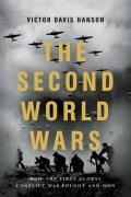 Second World Wars How the First Global Conflict Was Fought & Won