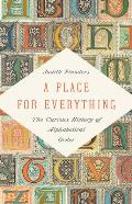 Place for Everything The Curious History of Alphabetical Order