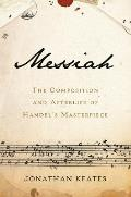 Messiah The Composition & Afterlife of Handels Masterpiece