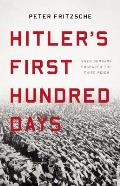 Hitlers First Hundred Days When Germans Embraced the Third Reich
