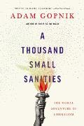 Thousand Small Sanities The Moral Adventure of Liberalism
