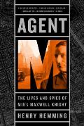 Agent M: The Lives and Spies of MI5's Maxwell Knight