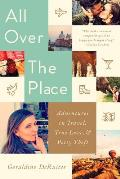 All Over the Place Adventures in Travel True Love & Petty Theft