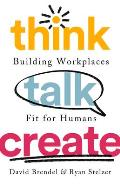 Think Talk Create Building Workplaces Fit For Humans