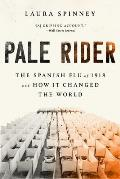 Pale Rider The Spanish Flu of 1918 & How It Changed the World