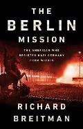 Berlin Mission The American Who Resisted Nazi Germany from Within