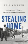 Stealing Home Los Angeles the Dodgers & the Lives Caught in Between