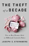 Theft of a Decade How the Baby Boomers Stole the Millennials Economic Future