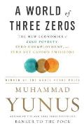 World of Three Zeros The New Economics of Zero Poverty Zero Unemployment & Zero Net Carbon Emissions