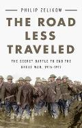 The Road Less Traveled: The Secret Battle to End the Great War, 1916-1917