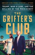 Grifters Club Trump Mar a Lago & the Selling of the Presidency