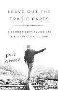 Leave Out the Tragic Parts A Grandfathers Search for a Boy Lost to Addiction