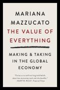 Value of Everything Making & Taking in the Global Economy