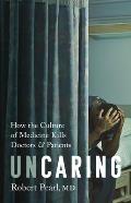 Uncaring How the Culture of Medicine Kills Doctors & Patients