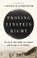Proving Einstein Right The Daring Expeditions that Changed How We Look at the Universe