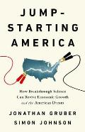 Jump Starting America How Breakthrough Science Can Revive Economic Growth & the American Dream