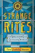 Strange Rites New Religions for a Godless World