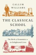 The Classical School: The Birth of Economics in 20 Enlightened Lives