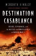 Destination Casablanca Exile Espionage & the Battle for North Africa in World War II