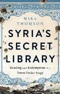 Syrias Secret Library Reading & Redemption in a Town Under Siege