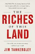 Riches of This Land The Untold True Story of Americas Middle Class