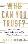 Who Can You Trust How Technology Brought Us Together & Why It Might Drive Us Apart