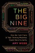 Big Nine How the Tech Titans & Their Thinking Machines Could Warp Humanity