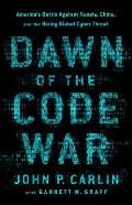 Dawn of the Code War Americas Battle Against Russia China & the Rising Global Cyber Threat