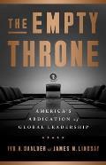 Empty Throne Americas Abdication of Global Leadership