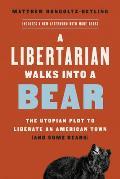 Libertarian Walks Into a Bear The Utopian Plot to Liberate an American Town & Some Bears