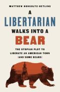 A Libertarian Walks Into a Bear The Utopian Plot to Liberate an American Town & Some Bears