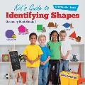 Kid's Guide to Identifying Shapes - Geometry Book Grade 1 Children's Math Books