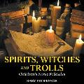 Spirits, Witches and Trolls Children's Norse Folktales